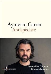 Antispéciste d'Aymeric Caron aux éditions Don Quichotte