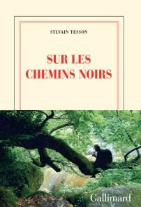couverture-sur-les-chemins-noirs-de-sylvain-tesson-edition-gallimard